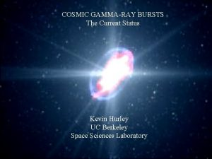 COSMIC GAMMARAY BURSTS The Current Status Kevin Hurley