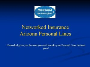 Networked Insurance Arizona Personal Lines Networked gives you