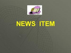 NEWS ITEM NEWS ITEM u It is used