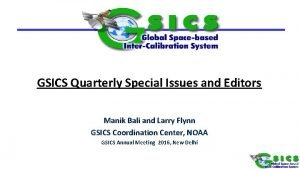GSICS Quarterly Special Issues and Editors Manik Bali