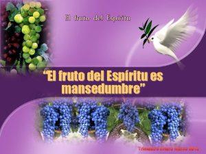 El fruto del Espritu El fruto del Espritu