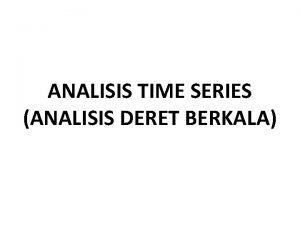 ANALISIS TIME SERIES ANALISIS DERET BERKALA ANALISIS TIME