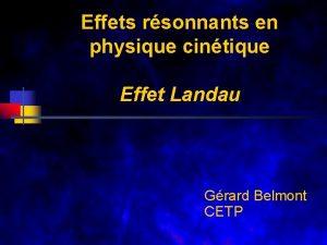 Effets rsonnants en physique cintique Effet Landau Grard