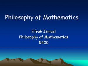 Philosophy of Mathematics Efrah Ismael Philosophy of Mathematics