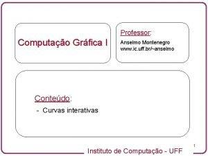 Professor Computao Grfica I Anselmo Montenegro www ic