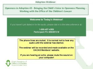 Adoption Webinar Openness in Adoption 3 Bringing the