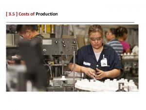 3 5 Costs of Production 3 5 Costs