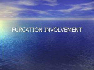 FURCATION INVOLVEMENT Introduction The successful long term treatment