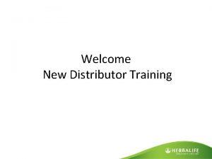Welcome New Distributor Training New Distributor 6 Step