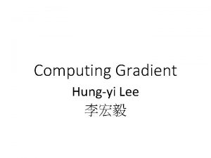 Computing Gradient Hungyi Lee Introduction Backpropagation an efficient