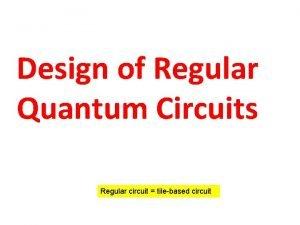 Design of Regular Quantum Circuits Regular circuit tilebased