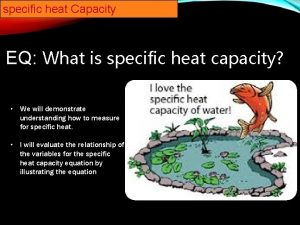 specific heat Capacity EQ What is specific heat