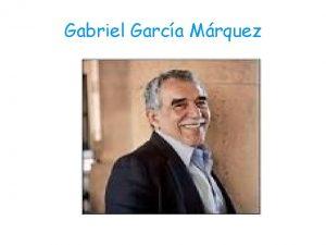 Gabriel Garca Mrquez Biografa Gabriel Garca Mrquez naci