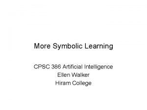 More Symbolic Learning CPSC 386 Artificial Intelligence Ellen