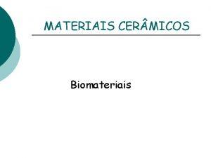 MATERIAIS CER MICOS Biomateriais Classificao dos materiais cermicos