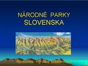 NRODN PARKY SLOVENSKA Spracovala Ing Jana Krianoviov Nrodn