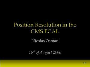 Position Resolution in the CMS ECAL Nicolas Osman