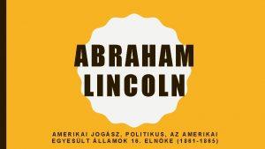 ABRAHAM LINCOLN AMERIKAI JOGSZ POLITIKUS AZ AMERIKAI EGYESLT