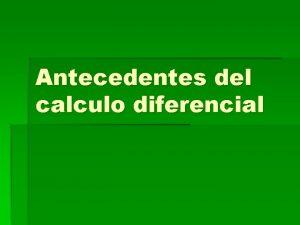 Antecedentes del calculo diferencial El Clculo Infinitesimal tambin