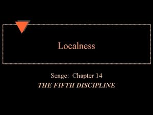 Localness Senge Chapter 14 THE FIFTH DISCIPLINE How