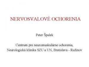 NERVOSVALOV OCHORENIA Peter palek Centrum pre neuromuskulrne ochorenia