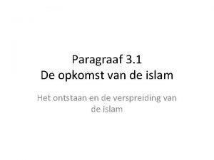 Paragraaf 3 1 De opkomst van de islam