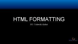 HTML FORMATTING BY Codewith Akshut HTML FORMATTING HTML
