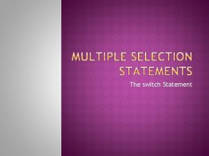 The switch Statement 1 SWITCH MULTIPLESELECTION STATEMENT Occasionally