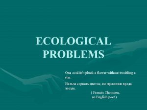 ECOLOGICAL PROBLEMS One couldnt pluck a flower without