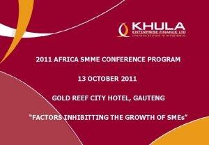 2011 AFRICA SMME CONFERENCE PROGRAM 13 OCTOBER 2011