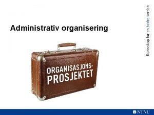 Administrativ organisering Oppdraget Krav som administrativ organisering vurderes