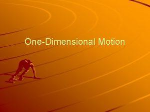 OneDimensional Motion Problem Solving Identify Read problem carefully