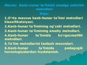 Mavzu Kasbxunar talimini amalga oshirish metodlari Reja 1