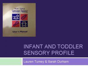 INFANT AND TODDLER SENSORY PROFILE Lauren Tumey Sarah