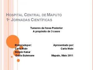 HOSPITAL CENTRAL DE MAPUTO 1 JORNADAS CIENTFICAS Tumores