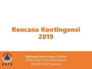 Rencana Kontingensi 2019 RENCANA KESIAPSIAGAAN KELUARGA Bambang Surya