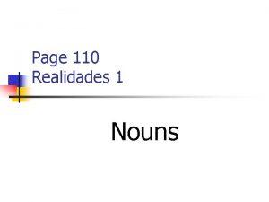Page 110 Realidades 1 Nouns NOUNS n Nouns