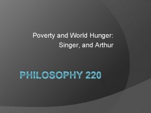 Poverty and World Hunger Singer and Arthur PHILOSOPHY