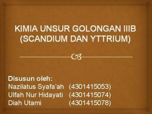 KIMIA UNSUR GOLONGAN IIIB SCANDIUM DAN YTTRIUM Disusun