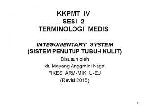 KKPMT IV SESI 2 TERMINOLOGI MEDIS INTEGUMENTARY SYSTEM