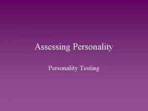Assessing Personality Testing Psychological Testing Psychological tests assess