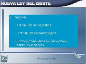Razones Transicin demogrfica Transicin epidemiolgica Fondos financieros en