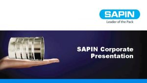 SAPIN Corporate Presentation Corporate Overview Established in 1976