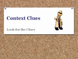 Context Clues Look for the Clues What does