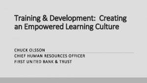 Training Development Creating an Empowered Learning Culture CHUCK