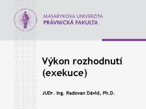 Vkon rozhodnut exekuce JUDr Ing Radovan Dvid Ph