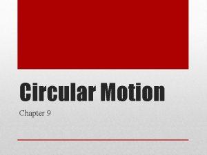 Circular Motion Chapter 9 Centripetal Acceleration Uniform circular