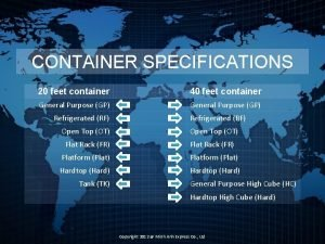 CONTAINER SPECIFICATIONS 20 feet container 40 feet container