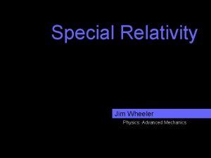Special Relativity Jim Wheeler Physics Advanced Mechanics Postulates