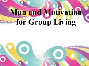Man and Motivation for Group Living q Man